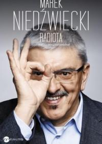 Radiota, czyli skąd się biorą Niedźwiedzie - Marek Niedźwiecki