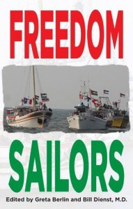 Freedom Sailors: The Maiden Voyage of the Free Gaza movement and how we succeeded in spite of ourselves. - Bill Dienst, Greta Berlin