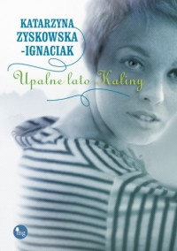 Upalne lato Kaliny - Katarzyna Zyskowska-Ignaciak