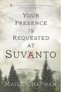 Your Presence Is Requested at Suvanto: A Novel - Maile Chapman