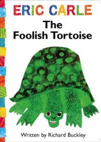 The Foolish Tortoise (The World of Eric Carle) - Richard Buckley