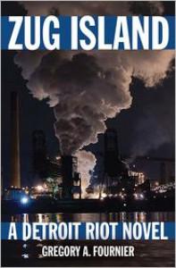 Zug Island: A Detroit Riot Novel - Gregory A. Fournier