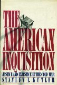 The American Inquisition: Justice and Injustice in the Cold War - Stanley I. Kutler