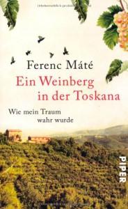Ein Weinberg in der Toskana - Wie mein Traum wahr wurde - Ferenc Máté