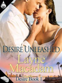 Desire Unleashed (Desire, #1) - Layne Macadam