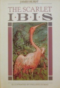 The Scarlet Ibis: The Collection of Wonder - James Hurst, Philippe Dumas