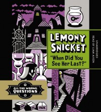 When Did You See Her Last?  - Seth, Lemony Snicket