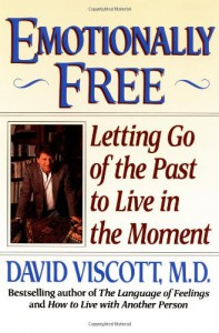 Emotionally Free : Letting Go of the Past to Live in the Moment - David Viscott