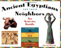 Ancient Egyptians and Their Neighbors: An Activity Guide - Marian Broida, Gary Beckman