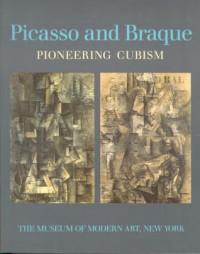Picasso and Braque: Pioneering Cubism - William Rubin