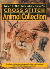 Jayne Netley Mayhew's Cross Stitch Animal Collection (Jayne Netley Mayhew's Cross Stitch) - Jayne Netley Mayhew