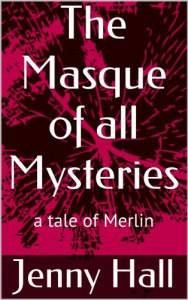 The Masque of all Mysteries (a tale of Merlin) - Jenny Hall