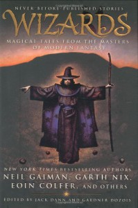 Wizards: Magical Tales From the Masters of Modern Fantasy - Eoin Colfer, Patricia A. McKillip, Orson Scott Card, Tanith Lee, Garth Nix, Jane Yolen, Tad Williams, Terry Bisson, Gardner R. Dozois, Gene Wolfe, Jack Dann, Jeffrey Ford, Nancy Kress, Terry Dowling, Kage Baker, Andy Duncan, Elizabeth Hand, Mary Rosenblum, Neil Gaiman, Pete