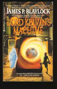 Lord Kelvin's Machine - James P. Blaylock