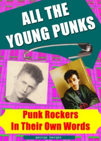 All The Young Punks - Punk Rockers In Their Own Words - George Berger