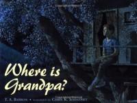 Where Is Grandpa? - T. A. Barron