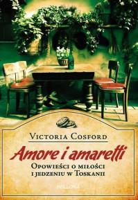 Amore i amaretti. Opowieści o miłości i jedzeniu w Toskanii - Victoria Cosford