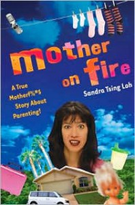 Mother on Fire: A True Motherf%#$@ Story about Parenting! -
