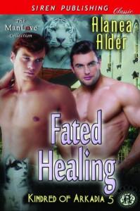 Fated Healing [Kindred of Arkadia 5] (Siren Publishing Classic ManLove) - Alanea Alder