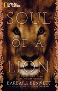 Soul of a Lion: One Woman's Quest to Rescue Africa's Wildlife Refugees - Barbara Bennett, Mariete van der Merwe