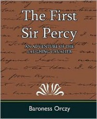 The First Sir Percy: an Adventure of the Laughing Cavalier - Emmuska Orczy
