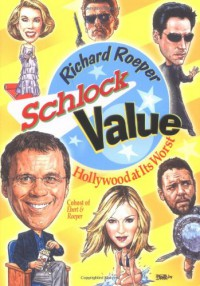 Schlock Value: Hollywood at Its Worst - Richard Roeper