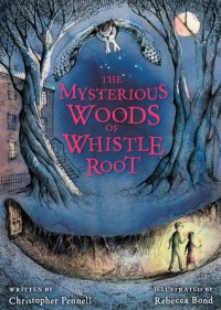 The Mysterious Woods of Whistle Root - Christopher Pennell, Rebecca Bond