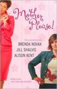 Mother, Please! - Alison Kent, Jill Shalvis, Brenda Novak