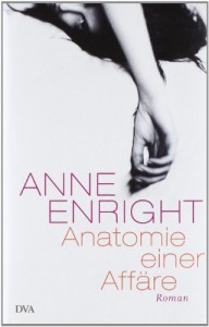 Anatomie einer Affäre - Anne Enright, Hans-Christian Oeser, Petra Kindler