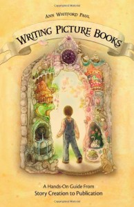 Writing Picture Books: A Hands-On Guide from Story Creation to Publication - Ann Whitford Paul