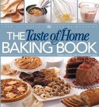 The Taste of Home Baking Book - Taste of Home, Janet Briggs