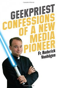Adventures with Jedi, Geeks, and Hobbits: Confessions of a New Media Priest - Roderick Vonhogen