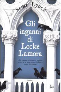 Gli inganni di Locke Lamora (Bastardi Galantuomini, #1) - Scott Lynch, Anna Martini