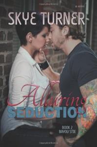 Alluring Seduction: Book 2 Bayou Stix - Skye Turner