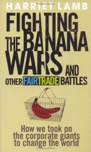 Fighting the Banana Wars and Other Fairtrade Battles - Harriet Lamb