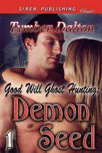 Good Will Ghost Hunting: Demon Seed [Good Will Ghost Hunting 1] (Siren Publishing Classic) - Tymber Dalton