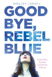 Goodbye, Rebel Blue - Shelley Coriell