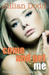 Come and Get Me (The Keatyn Chronicles) - Jillian Dodd