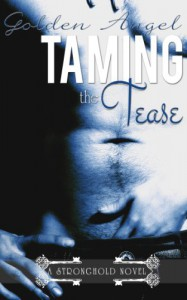 Taming the Tease (Stronghold Book 2) - Golden Angel