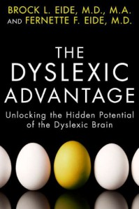The Dyslexic Advantage: Unlocking the Hidden Potential of the Dyslexic Brain - Brock L. Eide, Fernette Eide