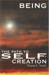 Being: The Path to Self Creation - George E Soroka