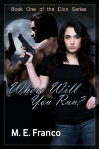 Where Will You Run? (The Dion Series Book 1) - M. E. Franco