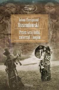Przez kraj ludzi, zwierząt i bogów - Antoni Ferdynand Ossendowski