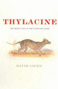 Thylacine: The Tragic Tale of the Tasmanian Tiger - David L. Owen