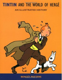 Tintin and the World of Hergé: An Illustrated History - Benoît Peeters