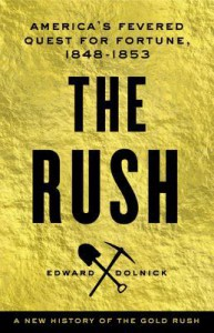 The Rush: America's Fevered Quest for Fortune, 1848-1853 - Edward Dolnick