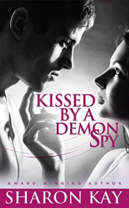 Kissed By A Demon Spy: A Novella - Sharon Kay