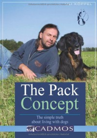 The Pack Concept: The Simple Truth About Living with Dogs - Uli Koppel