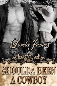 Shoulda Been a Cowboy  - Lorelei James
