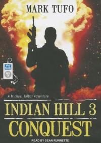 Indian Hill 3: Conquest - Mark Tufo, Sean Runnette